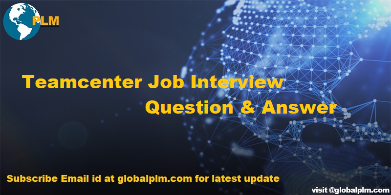 PLM: Teamcenter Job Interview Question & Answer For 2019