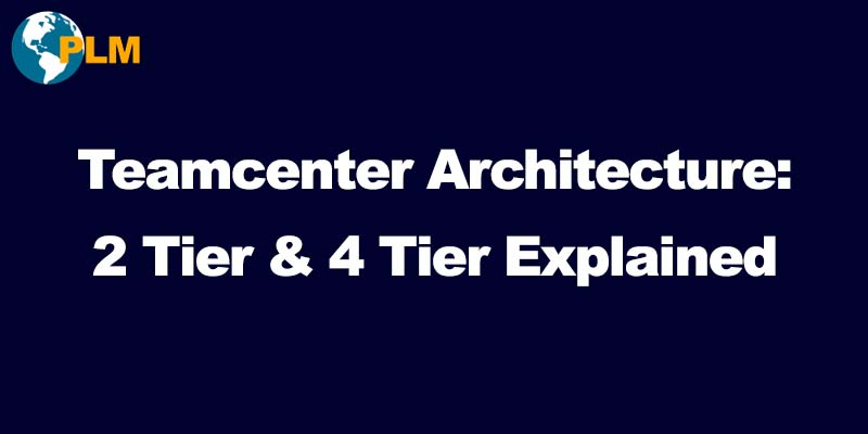 teamcenter architecture 2 tier 4 tier plm