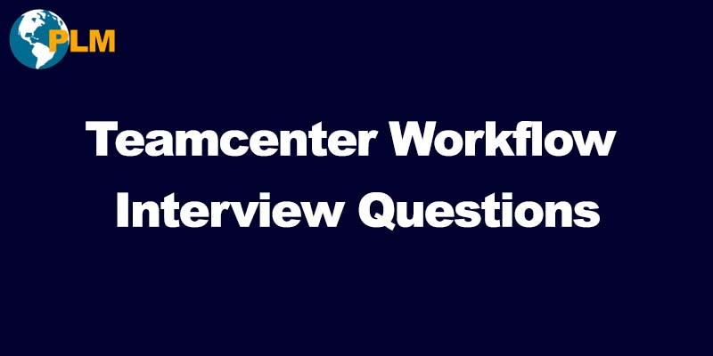 teamcenter workflow interview questions