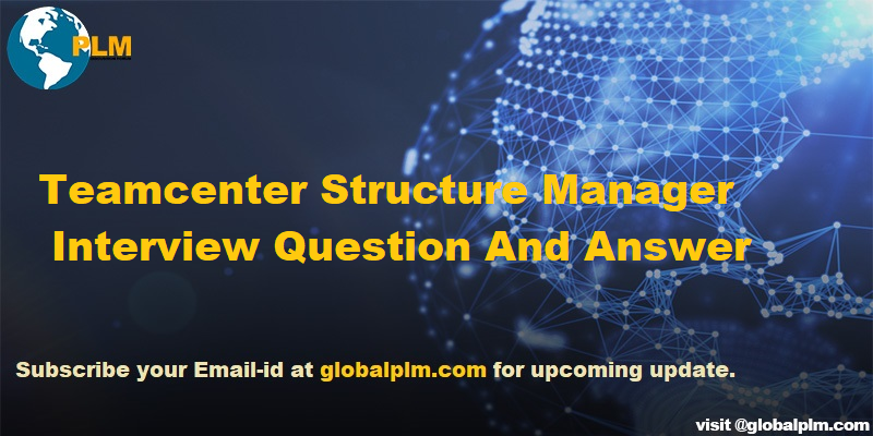 Teamcenter Structure Manager Interview Questions and Answers