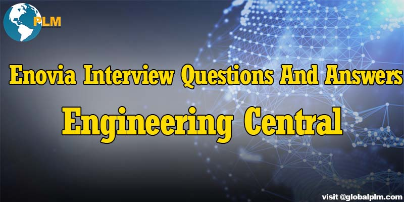 Enovia Interview Questions And Answers Engineering Central