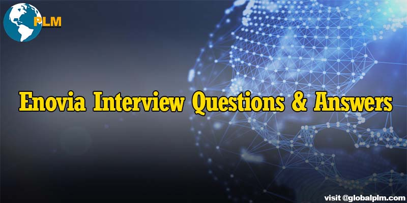 Enovia Interview Questions And Answers