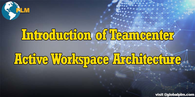 Introduction of Teamcenter Active Workspace Architecture