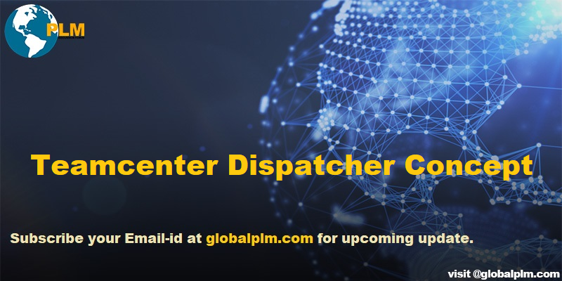 Teamcenter Dispatcher Concept